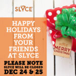 Slyce Closed Dec 24 and 25